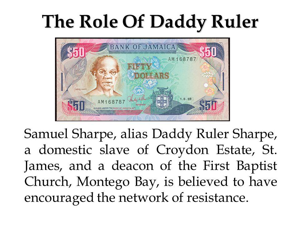 The Role Of Daddy Ruler Samuel Sharpe, alias Daddy Ruler Sharpe, a domestic slave of Croydon Estate, St.
