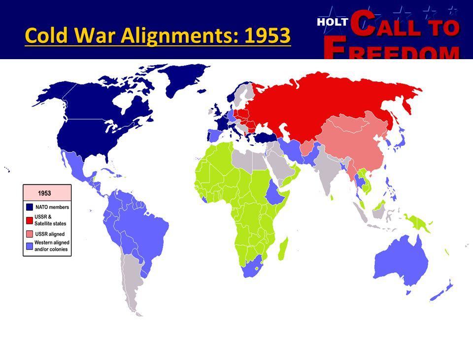 C ALL TO F REEDOM HOLT HOLT, RINEHART AND WINSTON 1865 to the Present Cold War Alignments: 1953