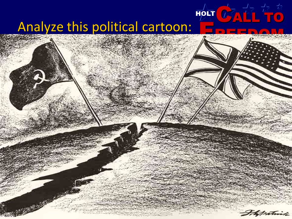 C ALL TO F REEDOM HOLT HOLT, RINEHART AND WINSTON 1865 to the Present Analyze this political cartoon: