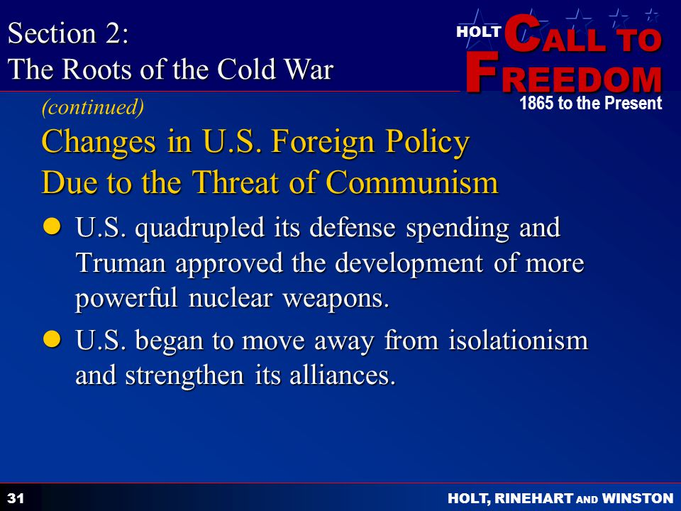 C ALL TO F REEDOM HOLT HOLT, RINEHART AND WINSTON 1865 to the Present 31 Changes in U.S. Foreign Policy Due to the Threat of Communism U.S. quadrupled
