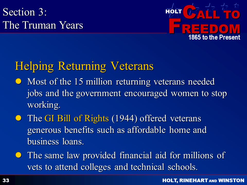 C ALL TO F REEDOM HOLT HOLT, RINEHART AND WINSTON 1865 to the Present 33 Helping Returning Veterans Most of the 15 million returning veterans needed j