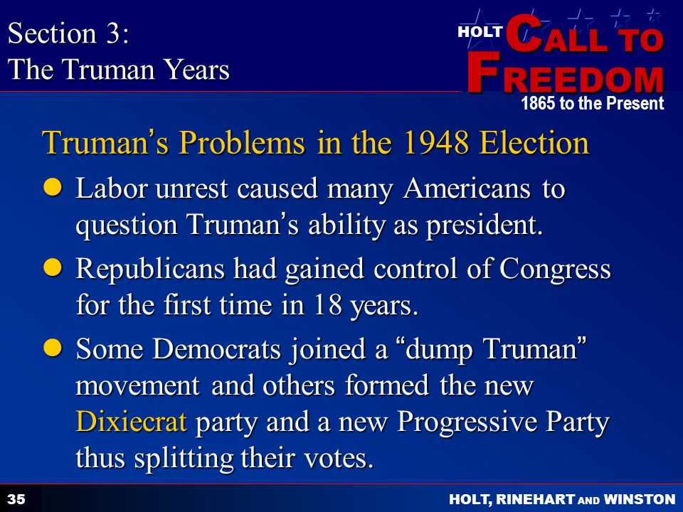 C ALL TO F REEDOM HOLT HOLT, RINEHART AND WINSTON 1865 to the Present 35 Truman ' s Problems in the 1948 Election Labor unrest caused many Americans t