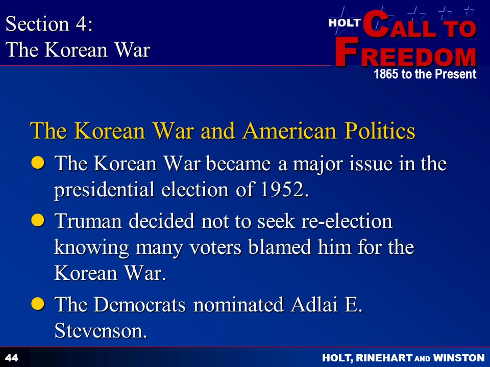 C ALL TO F REEDOM HOLT HOLT, RINEHART AND WINSTON 1865 to the Present 44 The Korean War and American Politics The Korean War became a major issue in t
