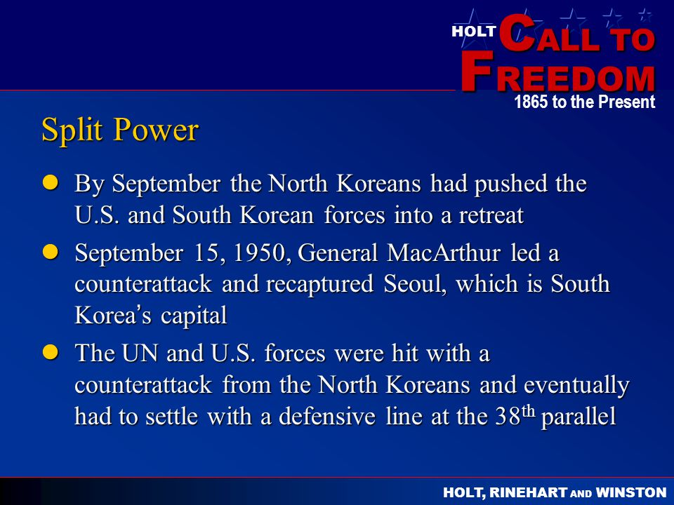 C ALL TO F REEDOM HOLT HOLT, RINEHART AND WINSTON 1865 to the Present Split Power By September the North Koreans had pushed the U.S. and South Korean