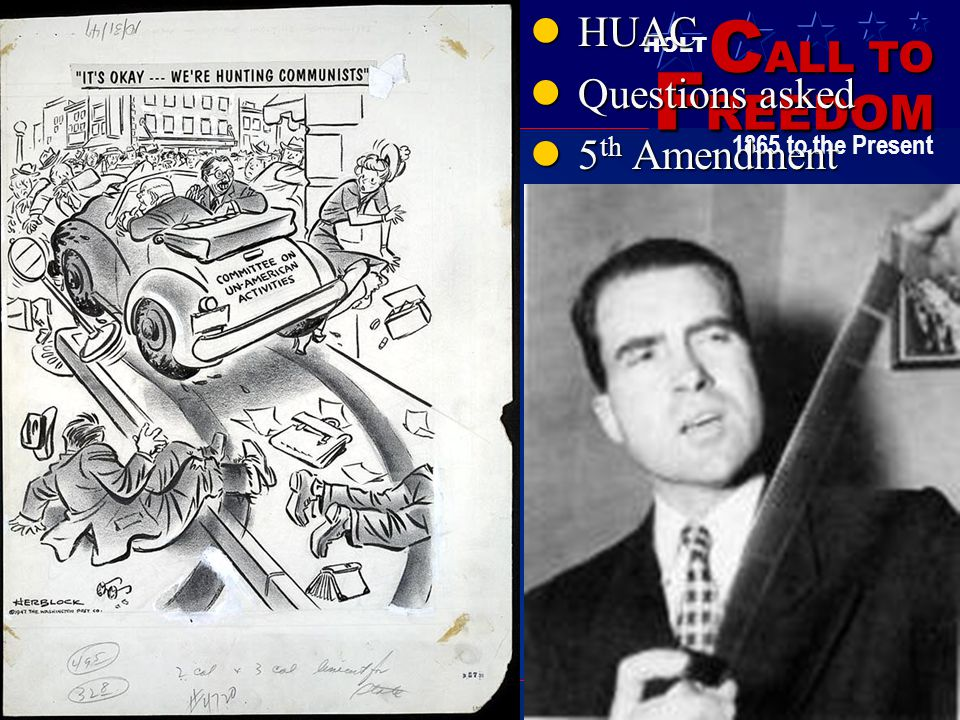 C ALL TO F REEDOM HOLT HOLT, RINEHART AND WINSTON 1865 to the Present HUAC HUAC Questions asked Questions asked 5 th Amendment 5 th Amendment