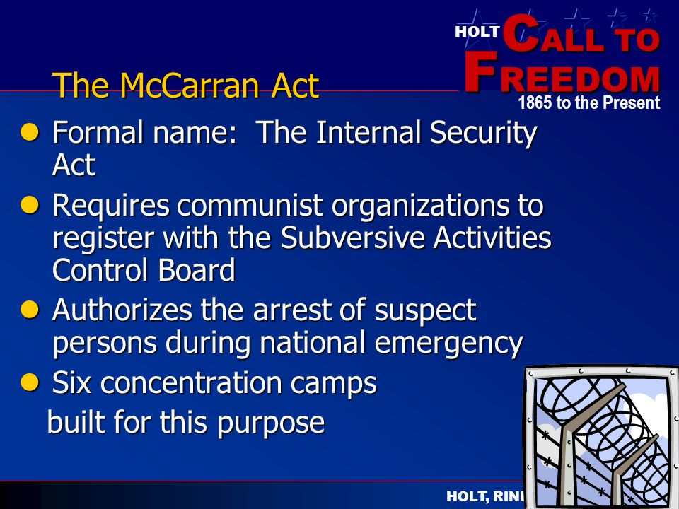 C ALL TO F REEDOM HOLT HOLT, RINEHART AND WINSTON 1865 to the Present The McCarran Act Formal name: The Internal Security Act Formal name: The Interna