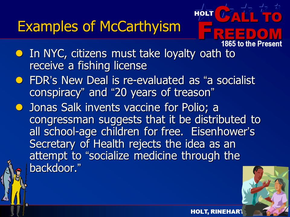 C ALL TO F REEDOM HOLT HOLT, RINEHART AND WINSTON 1865 to the Present Examples of McCarthyism In NYC, citizens must take loyalty oath to receive a fis