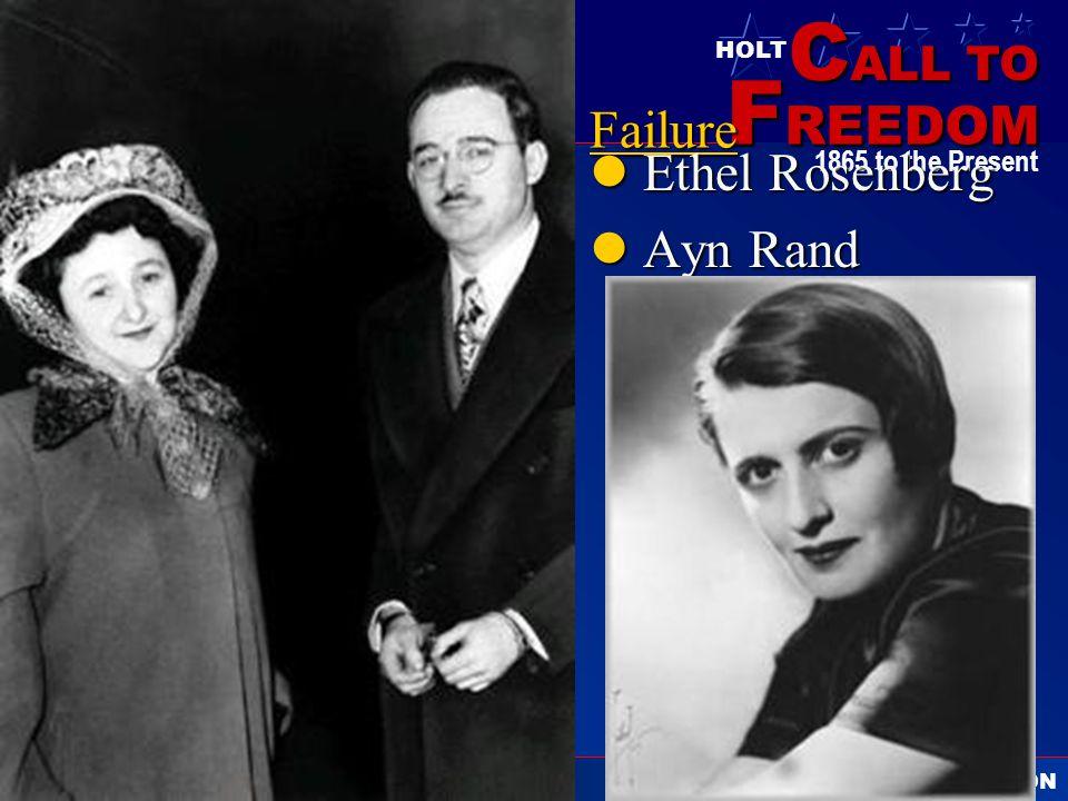 C ALL TO F REEDOM HOLT HOLT, RINEHART AND WINSTON 1865 to the PresentFailure Ethel Rosenberg Ethel Rosenberg Ayn Rand Ayn Rand