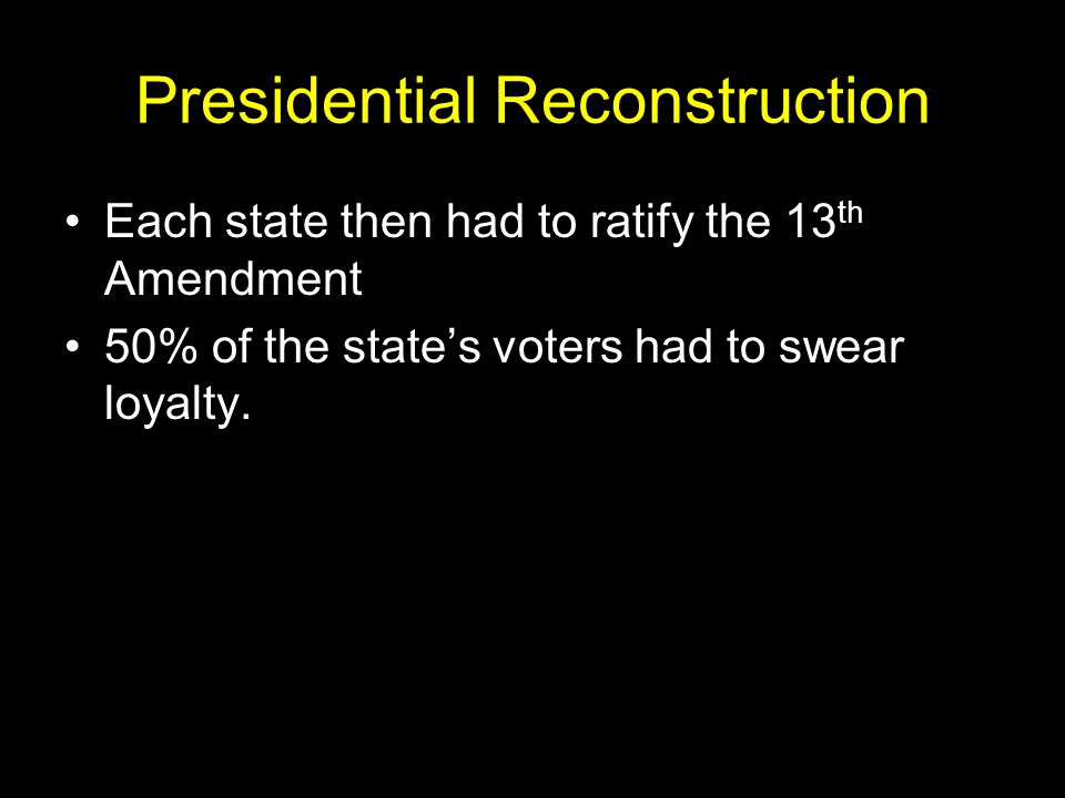 Presidential Reconstruction Amnesty was given to willing Southerners who took an oath of allegiance.