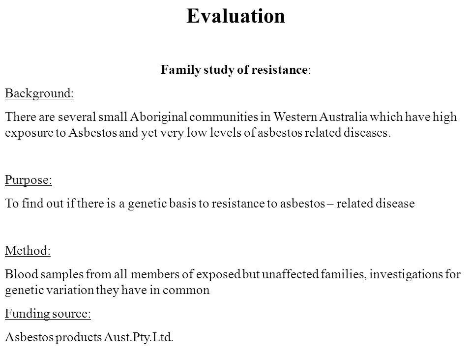 Evaluation Family study of resistance : Background: There are several small Aboriginal communities in Western Australia which have high exposure to Asbestos and yet very low levels of asbestos related diseases.