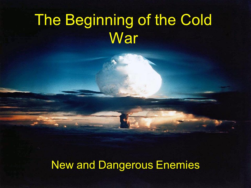 The Beginning of the Cold War New and Dangerous Enemies
