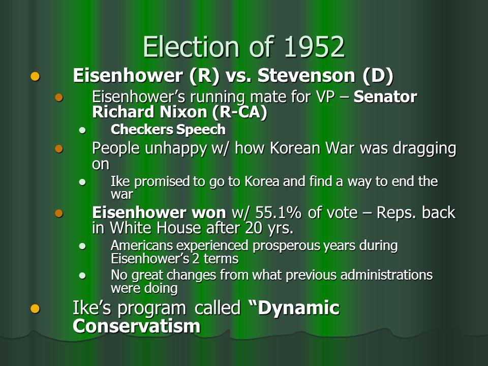 Election of 1952 Eisenhower (R) vs. Stevenson (D) Eisenhower (R) vs.
