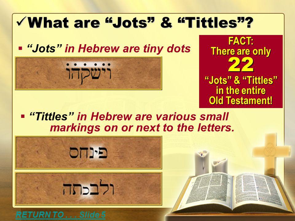 "What are ""Jots"" & ""Tittles""? What are ""Jots"" & ""Tittles""?  "" ""Jots"" in Hebrew are tiny dots  "" ""Tittles"" in Hebrew are various small markings on o"