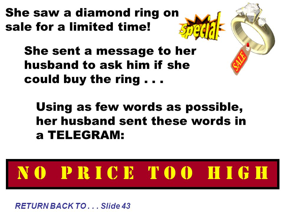 Using as few words as possible, her husband sent these words in a TELEGRAM: She sent a message to her husband to ask him if she could buy the ring...