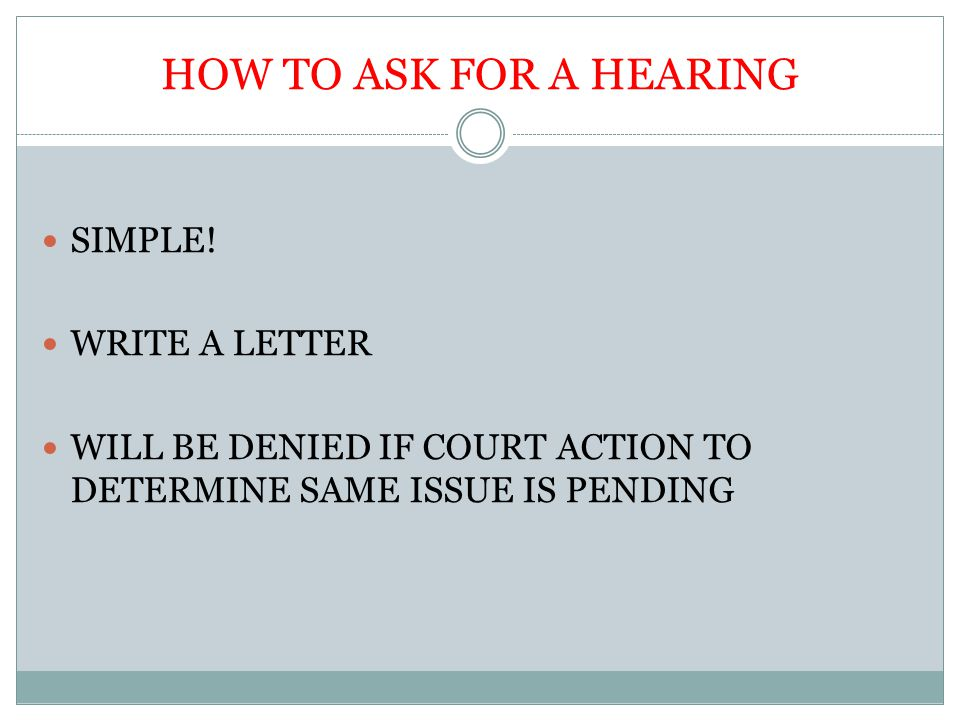 HOW TO ASK FOR A HEARING SIMPLE! WRITE A LETTER WILL BE DENIED IF COURT ACTION TO DETERMINE SAME ISSUE IS PENDING