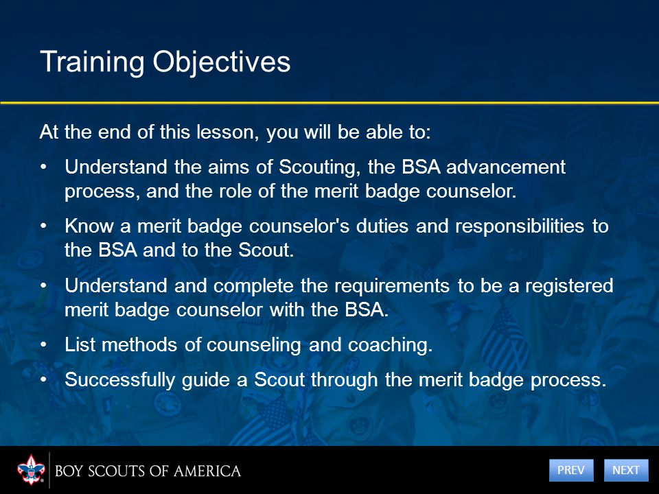 Training Objectives At the end of this lesson, you will be able to: Understand the aims of Scouting, the BSA advancement process, and the role of the
