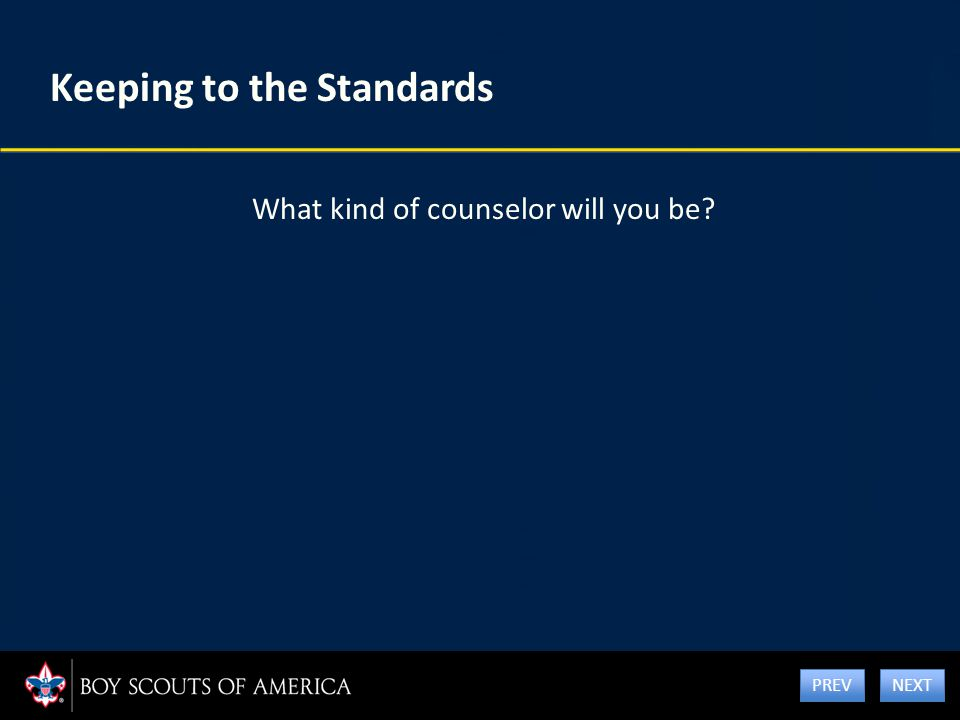 Keeping to the Standards What kind of counselor will you be? NEXT PREV