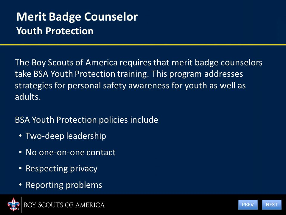 Merit Badge Counselor Youth Protection The Boy Scouts of America requires that merit badge counselors take BSA Youth Protection training. This program