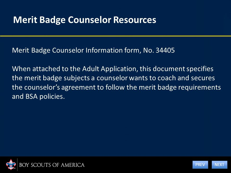 Merit Badge Counselor Resources Merit Badge Counselor Information form, No. 34405 When attached to the Adult Application, this document specifies the