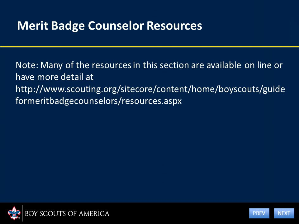 Merit Badge Counselor Resources Note: Many of the resources in this section are available on line or have more detail at http://www.scouting.org/sitec