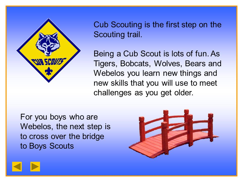 Cub Scouting is the first step on the Scouting trail.