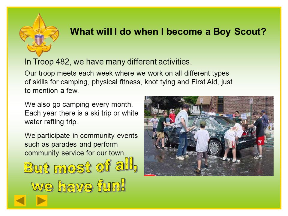 What will I do when I become a Boy Scout. In Troop 482, we have many different activities.