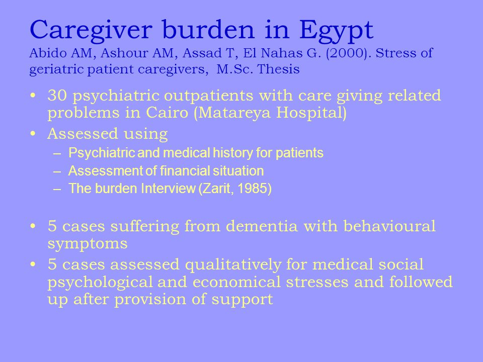 Caregiver burden in Egypt Abido AM, Ashour AM, Assad T, El Nahas G.