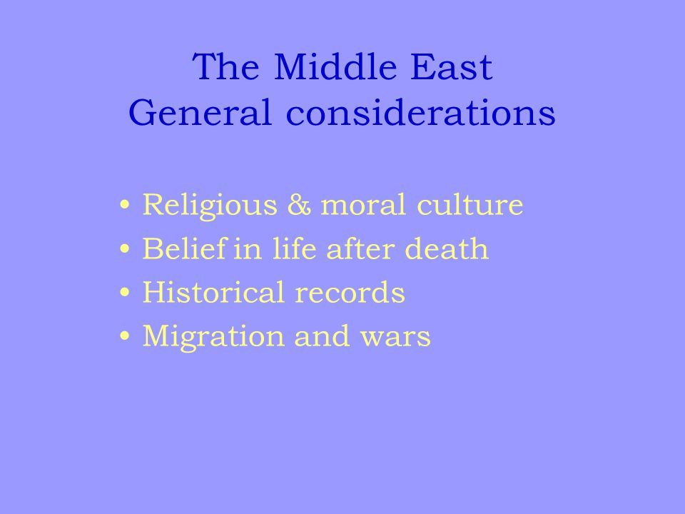 Religious & moral culture Belief in life after death Historical records Migration and wars The Middle East General considerations
