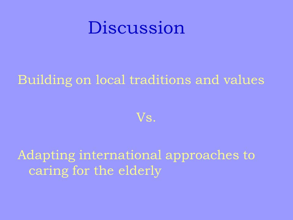 Discussion Building on local traditions and values Vs.