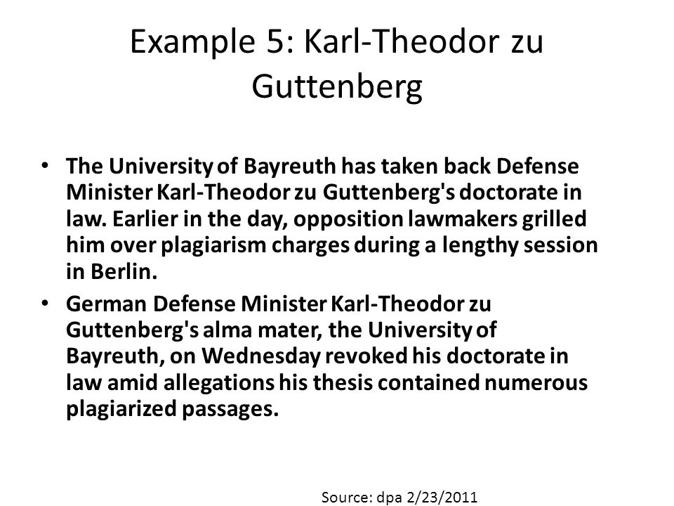 Example 5: Karl-Theodor zu Guttenberg The University of Bayreuth has taken back Defense Minister Karl-Theodor zu Guttenberg s doctorate in law.