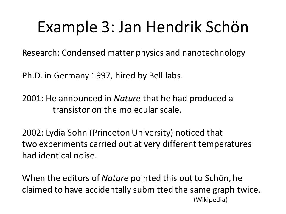 Example 3: Jan Hendrik Schön Research: Condensed matter physics and nanotechnology Ph.D.