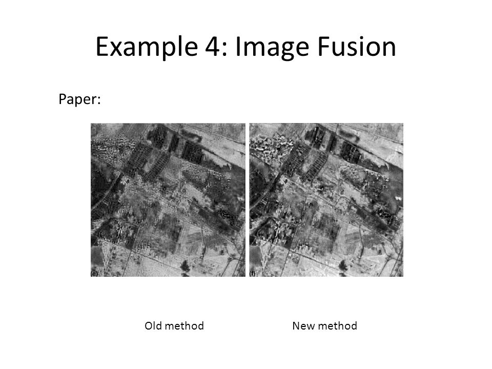 Example 4: Image Fusion Old methodNew method My results: