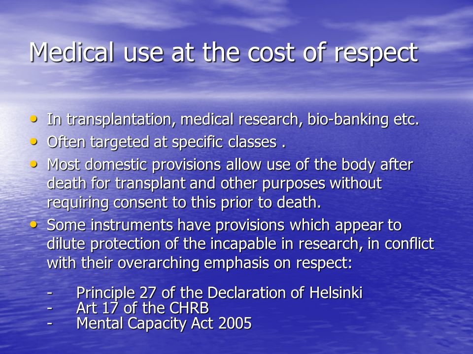 Medical use at the cost of respect In transplantation, medical research, bio-banking etc.
