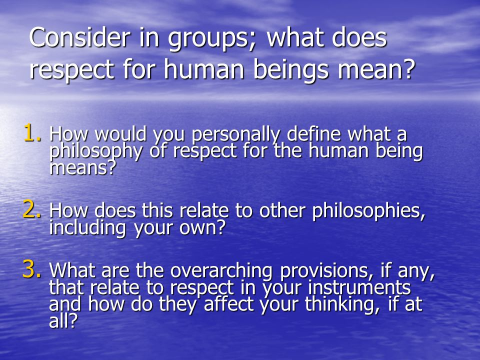 Consider in groups; what does respect for human beings mean.