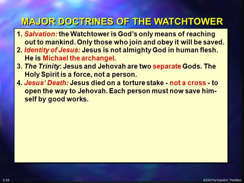  2007 by David A. Prentice MAJOR DOCTRINES OF THE WATCHTOWER 2.