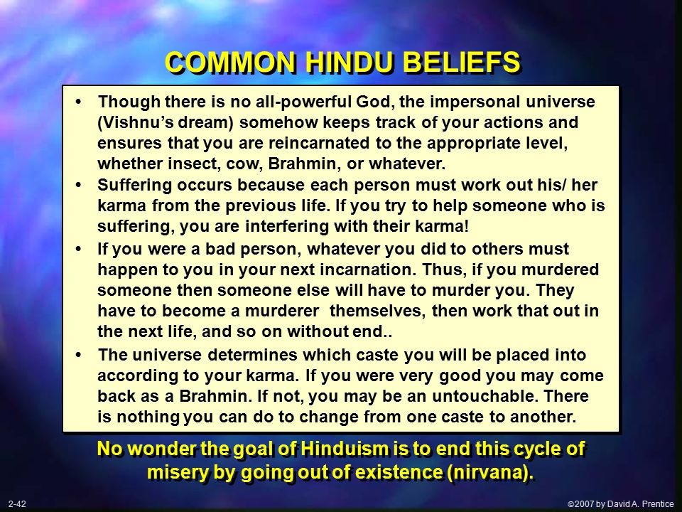  2007 by David A. Prentice COMMON HINDU BELIEFS Though there is no all-powerful God, the impersonal universe (Vishnu's dream) somehow keeps track of