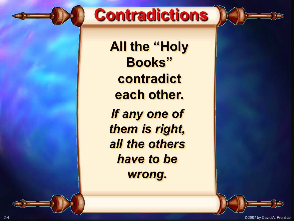  2007 by David A. Prentice Contradictions All the Holy Books contradict each other.