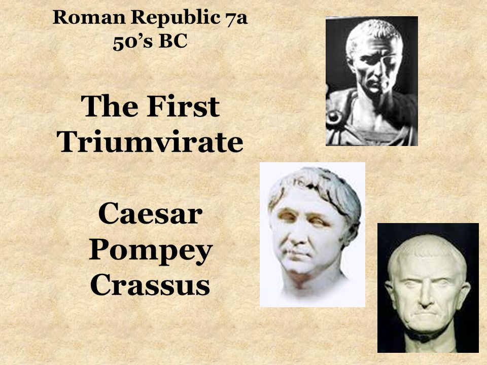 Roman Republic 7a 50's BC The First Triumvirate Caesar Pompey Crassus