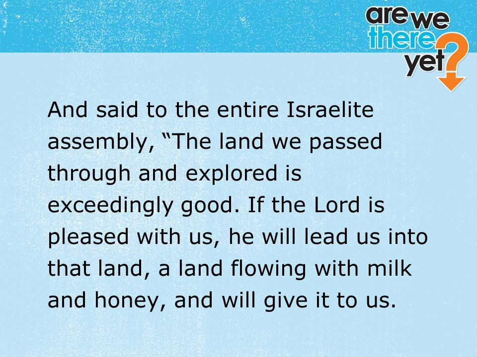 """textbox center And said to the entire Israelite assembly, """"The land we passed through and explored is exceedingly good. If the Lord is pleased with us"""