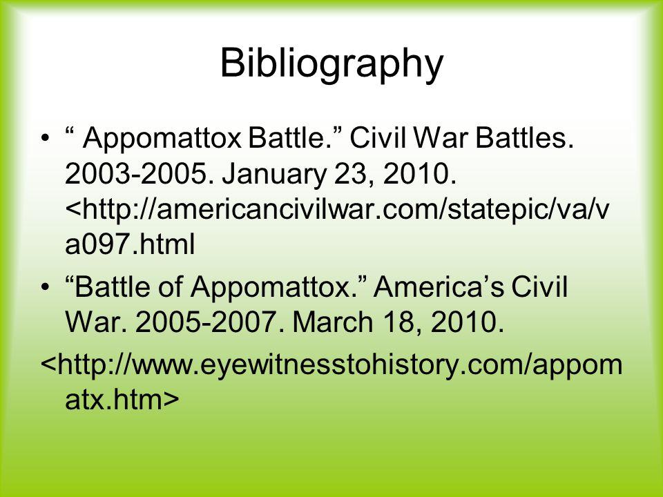 "Bibliography "" Appomattox Battle."" Civil War Battles. 2003-2005. January 23, 2010. <http://americancivilwar.com/statepic/va/v a097.html ""Battle of App"