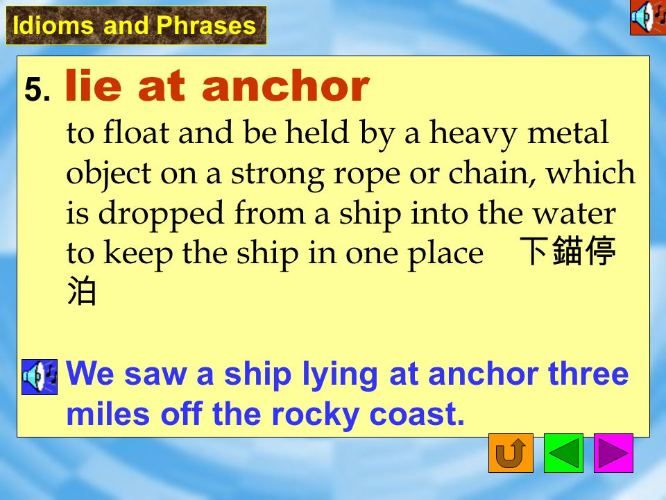 4. by sea on a ship 乘船,由海路 The family traveled by air and sent their furniture by sea when they moved to another country. Idioms and Phrases