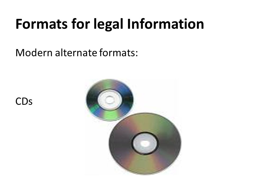 Formats for legal Information Modern alternate formats: CDs
