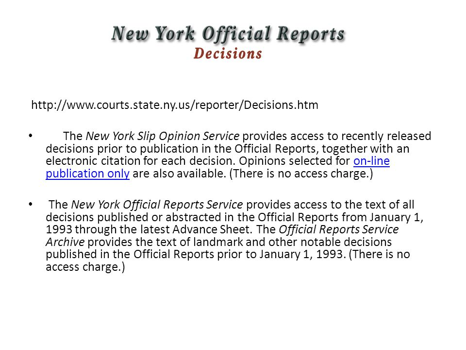 http://www.courts.state.ny.us/reporter/Decisions.htm The New York Slip Opinion Service provides access to recently released decisions prior to publication in the Official Reports, together with an electronic citation for each decision.