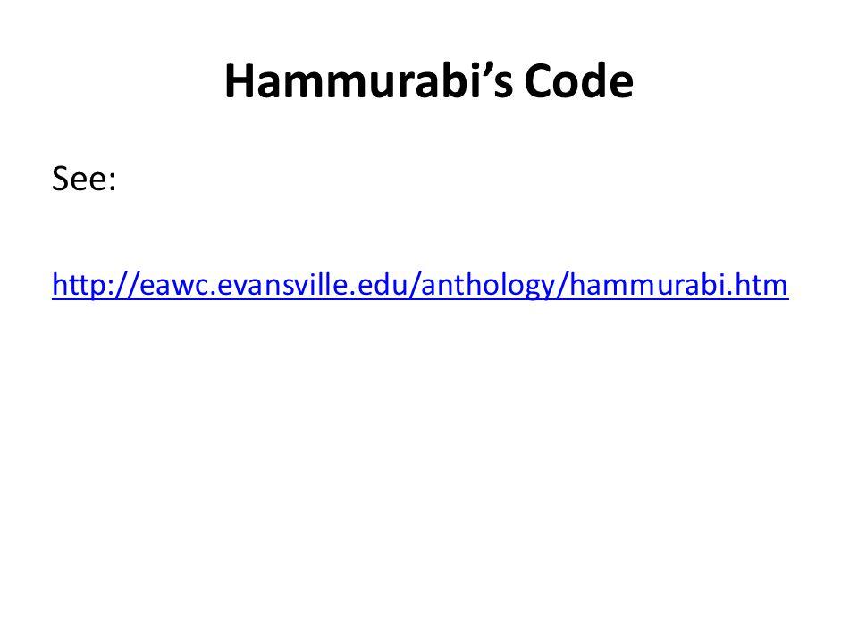 Hammurabi's Code See: http://eawc.evansville.edu/anthology/hammurabi.htm