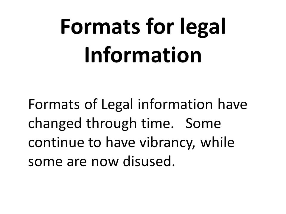 Formats for legal Information Formats of Legal information have changed through time.