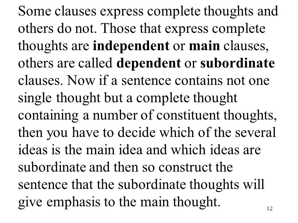 12 Some clauses express complete thoughts and others do not.