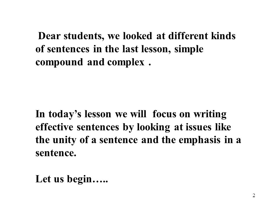 2 Dear students, we looked at different kinds of sentences in the last lesson, simple compound and complex.
