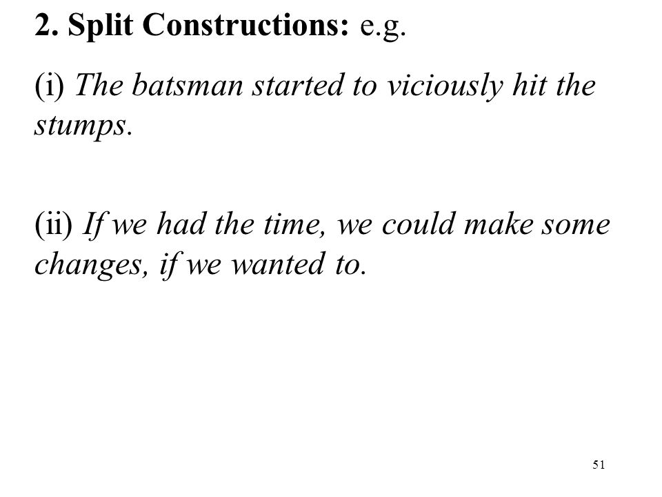 51 2. Split Constructions: e.g. (i) The batsman started to viciously hit the stumps.