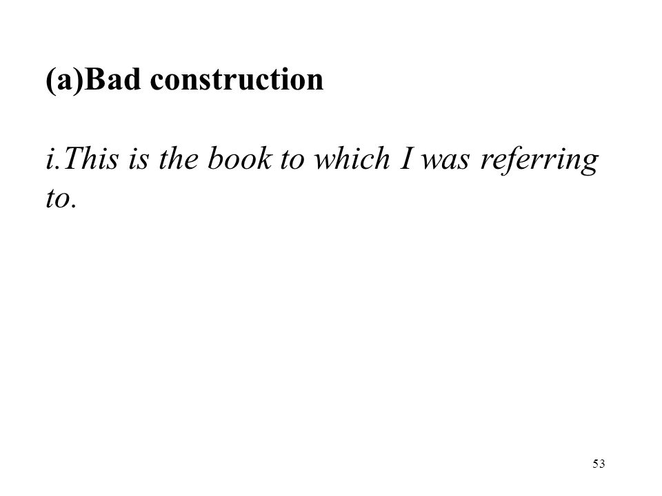 53 (a)Bad construction i.This is the book to which I was referring to.