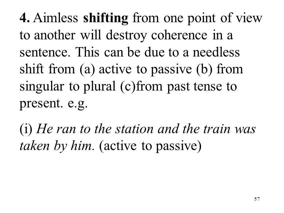 57 4. Aimless shifting from one point of view to another will destroy coherence in a sentence.